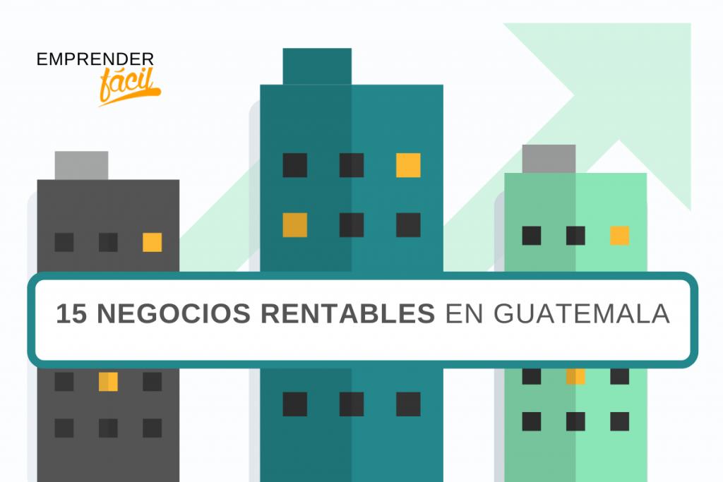 15 Negocios Rentables en Guatemala ¡Todo un Desafío! 3