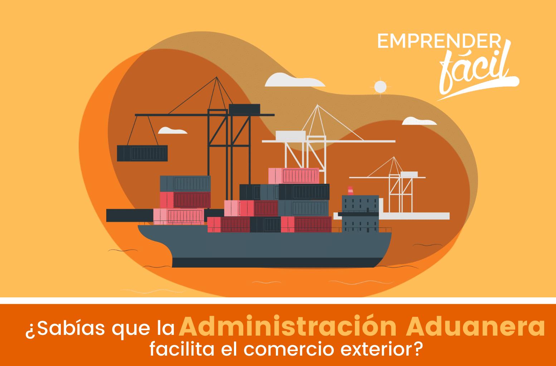 Administración Aduanera para facilitar el Comercio Exterior
