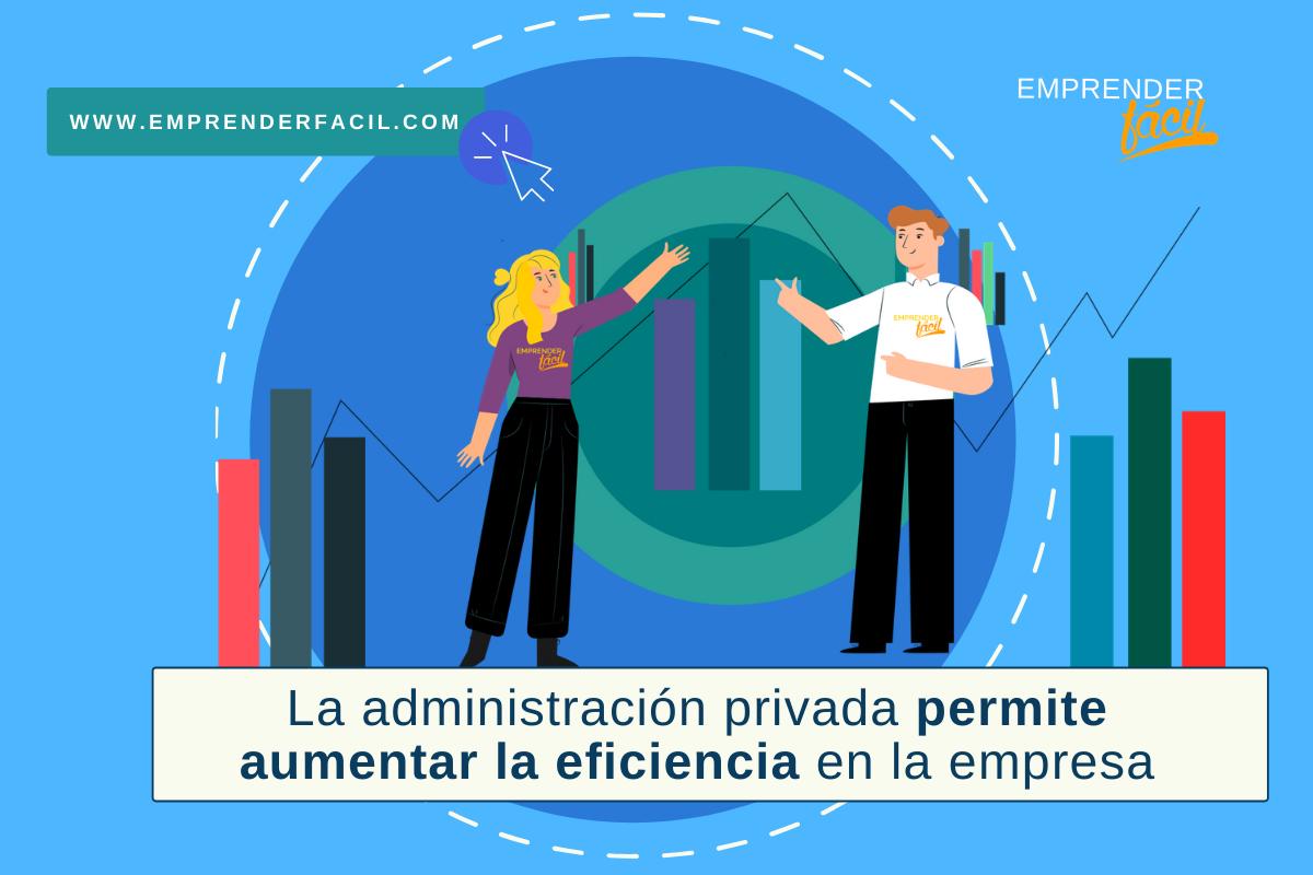 La administración privada permite aumentar la eficiencia en la empresa.