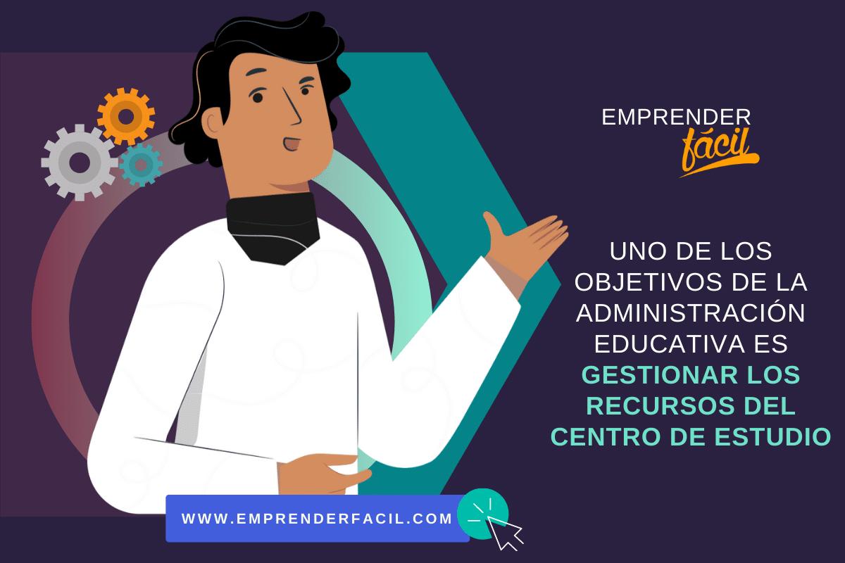 Uno de los objetivos de la administración educativa es gestionar los recursos del centro de estudio