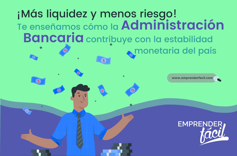 Administración Bancaria: Más liquidez y menos riesgo