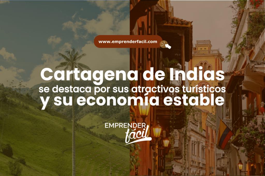 Cartagena de Indias, la Ciudad Amurallada a orillas del mar caribe, se destaca por sus atractivos turísticos y su economía estable.