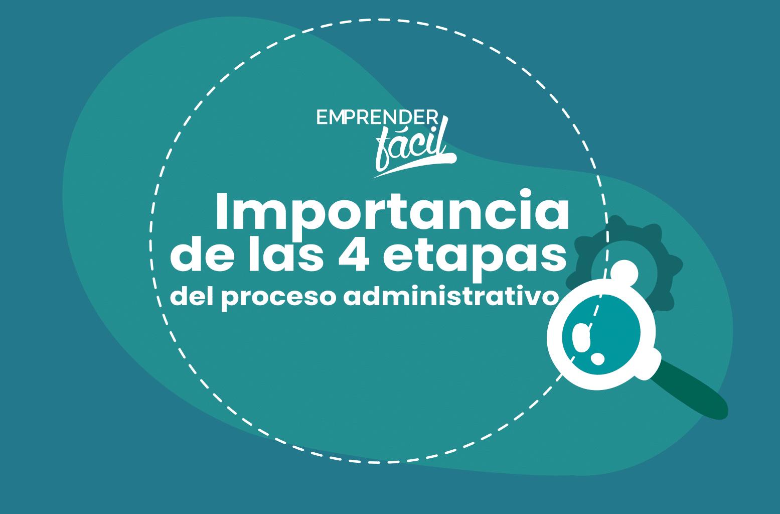 Las etapas del proceso administrativo son importantes