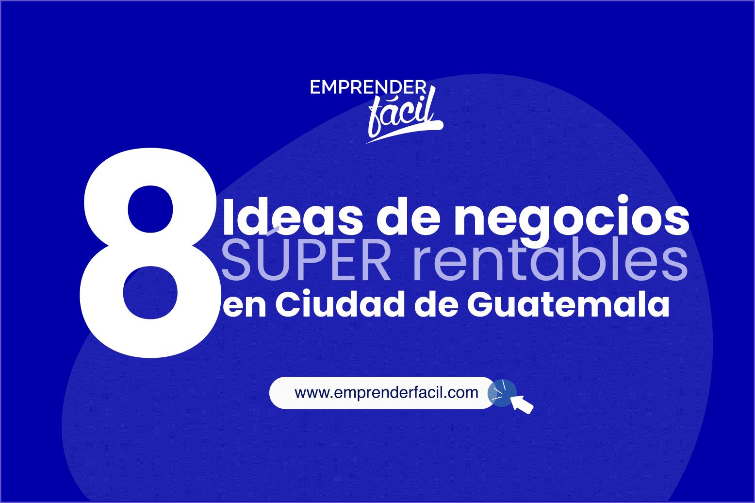 Ideas de Negocios Rentables en Ciudad de Guatemala