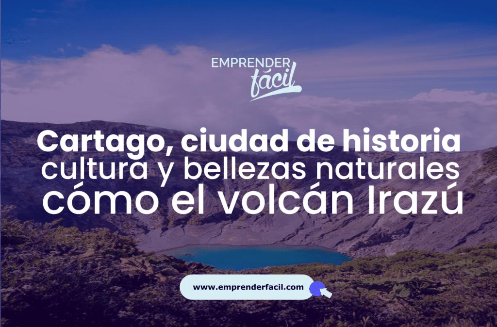 Cartago, ciudad de historia, cultura y  bellezas naturales como el Volcán Irazú