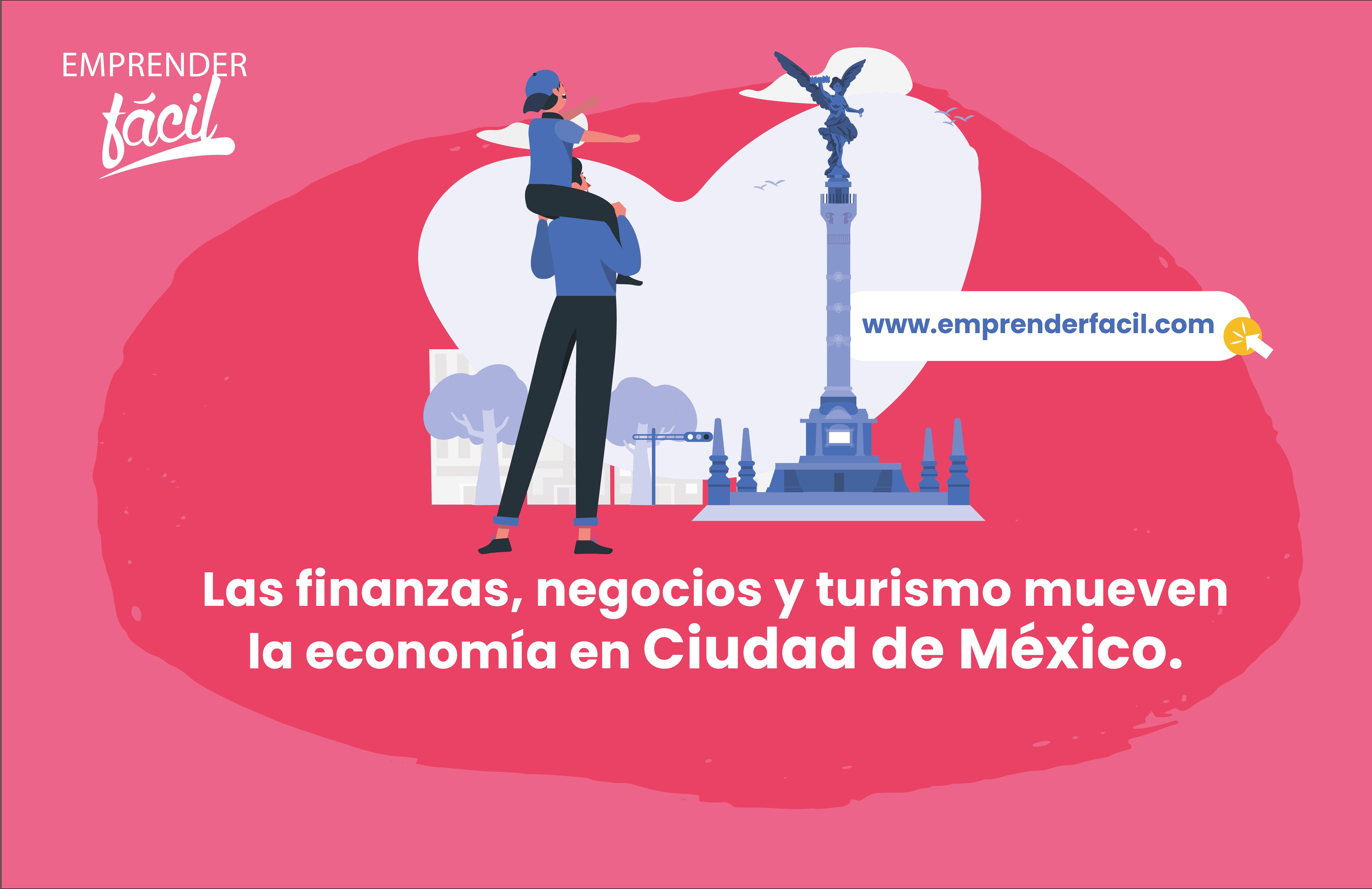 Finanzas, negocios y turismo mueven la economía en Ciudad de México.
