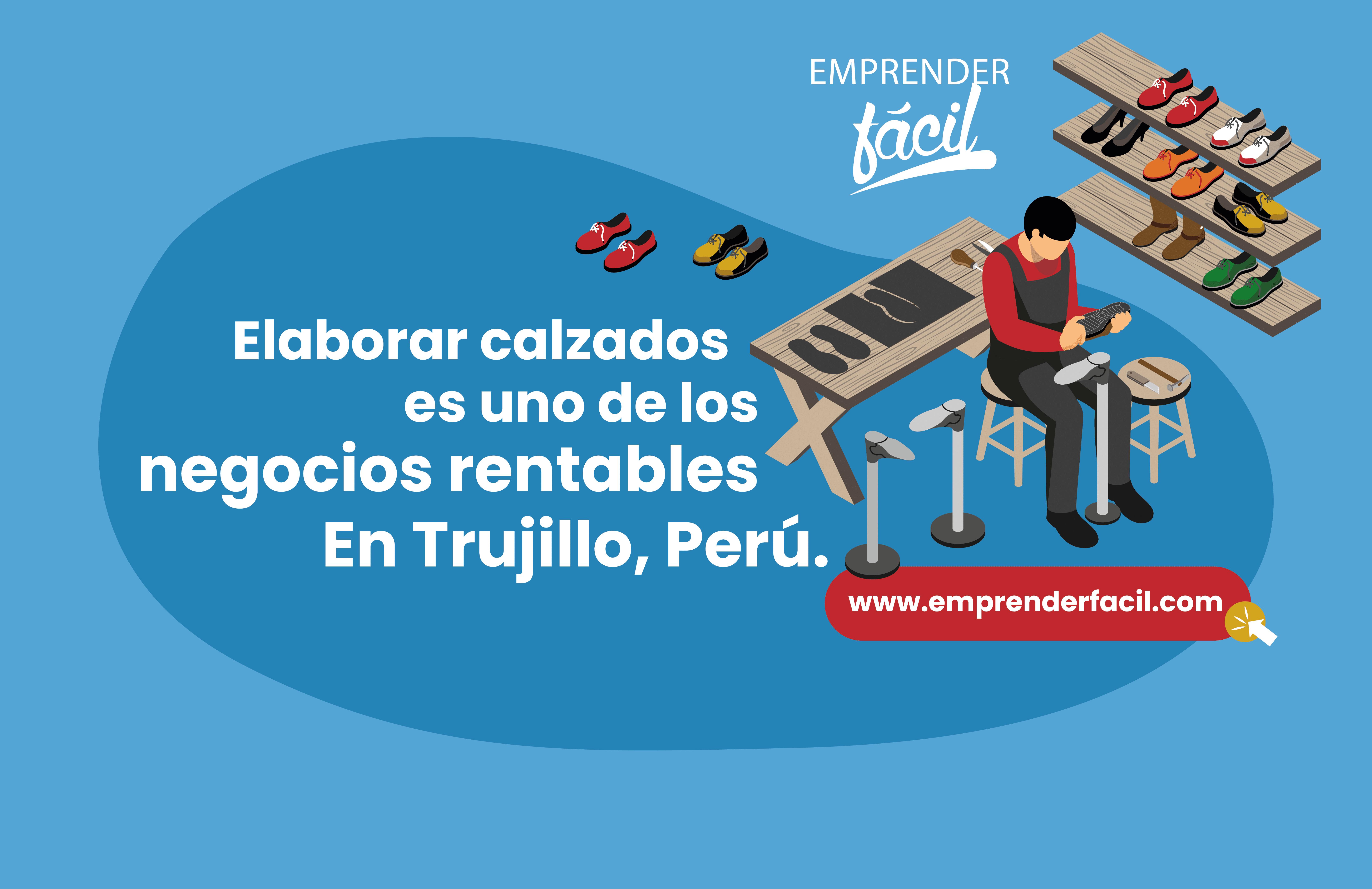 La elaboración de calzados también es un negocio muy rentable en Trujillo, Perú.