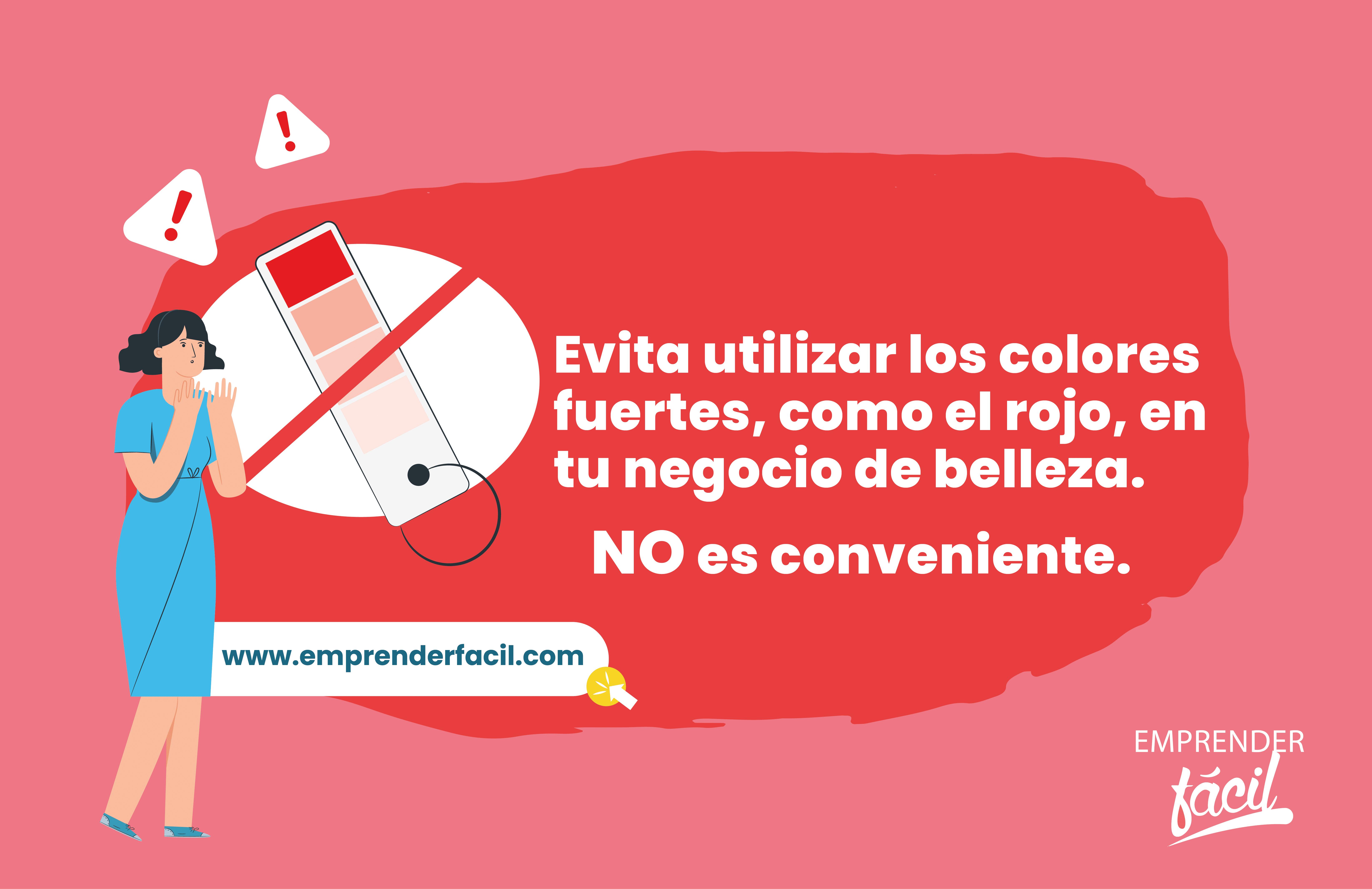 Evita utilizar los colores fuertes, como el rojo, en tu negocio de belleza. No es conveniente.