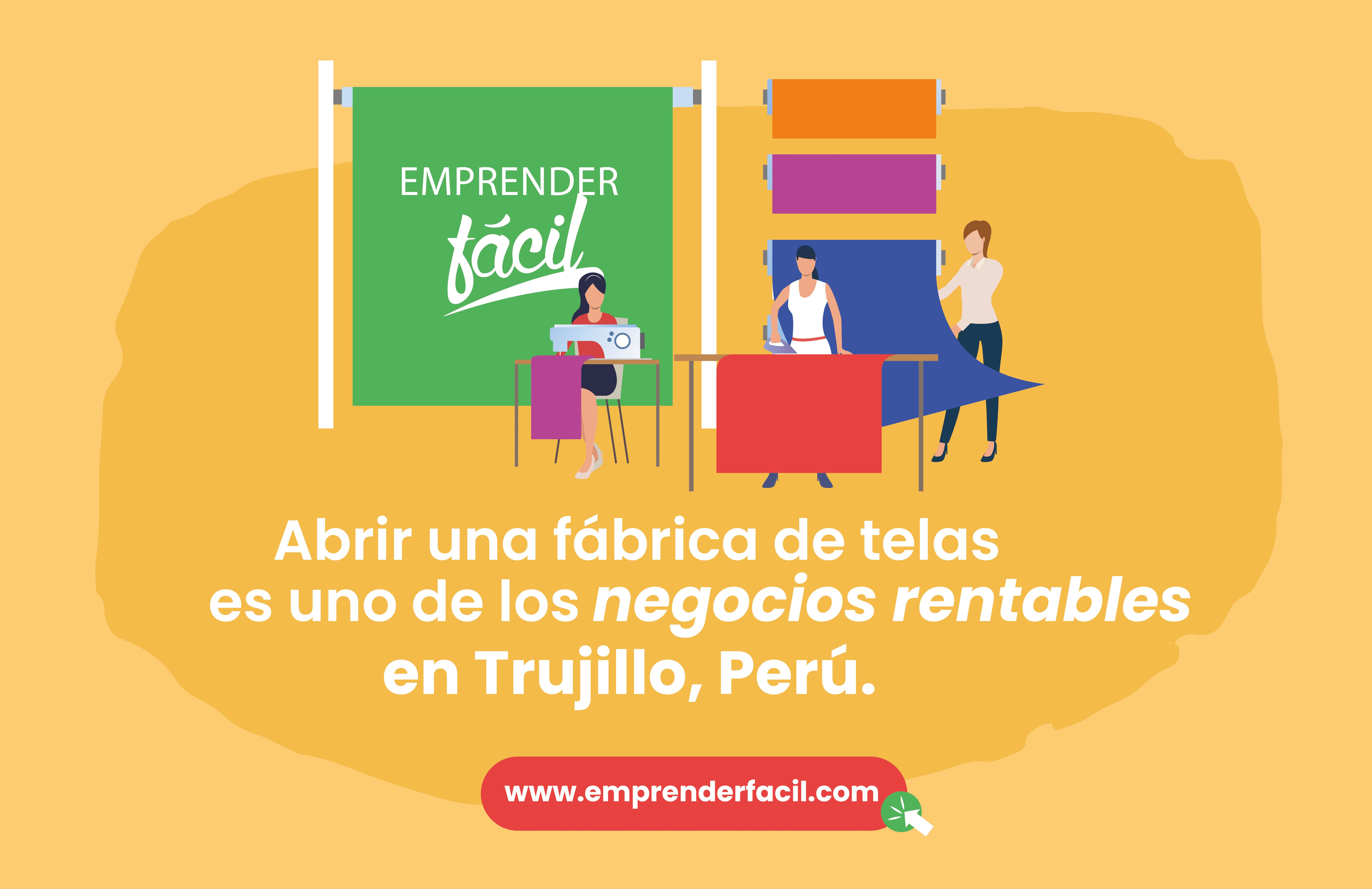Abrir una fábrica de telas es uno de los negocios rentables en Trujillo, Perú.
