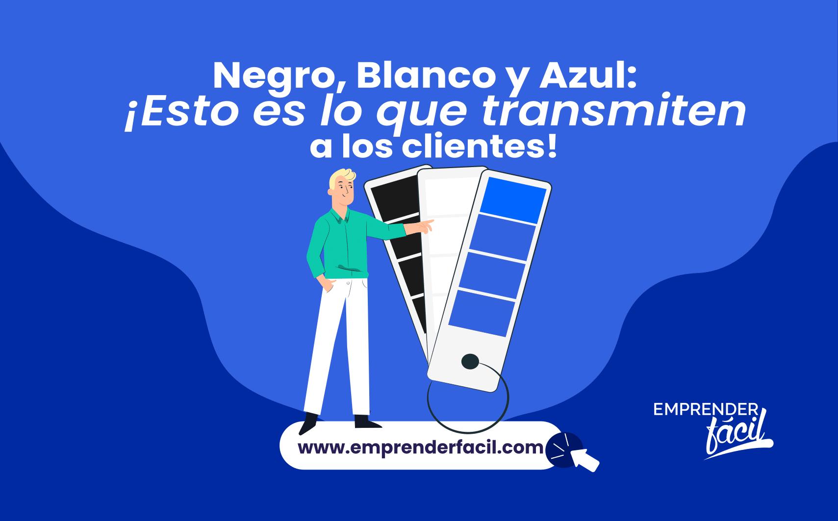 Negro… Elegante. Blanco…Pureza. Azul… Serenidad