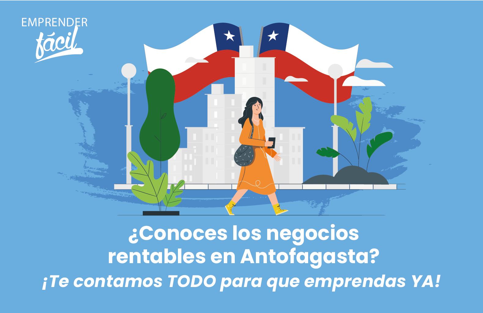 Negocios rentables en Antofagasta, Chile. La Perla del Norte