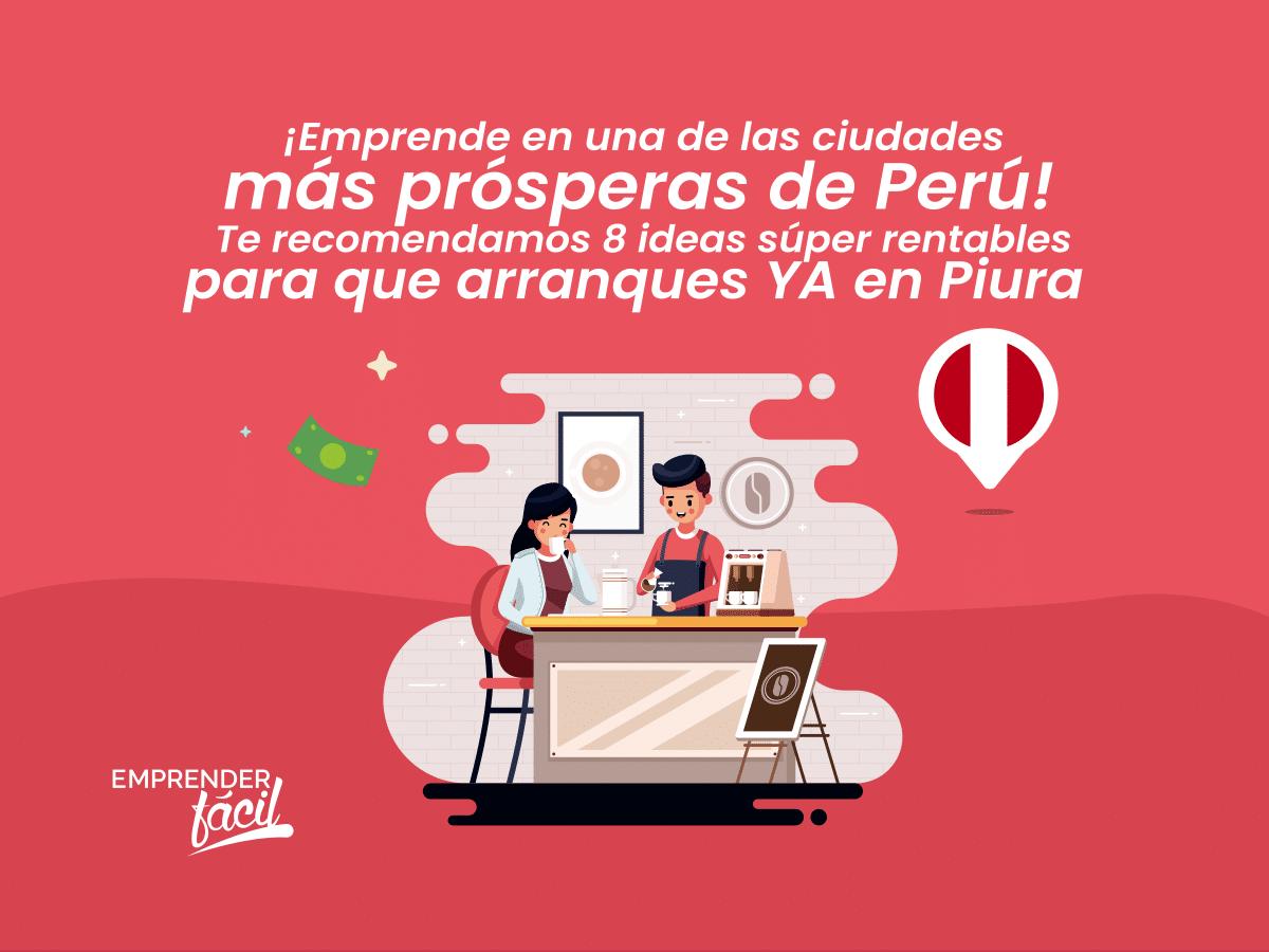 Negocios Rentables en Piura, Perú. ¡Entérate y decide!