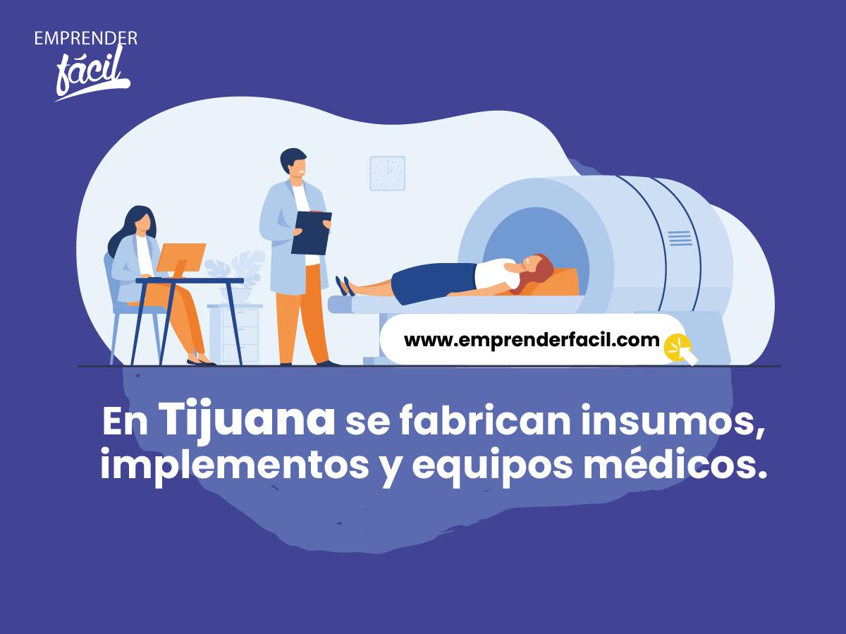 En Tijuana se fabrican insumos, implementos y equipos médicos.