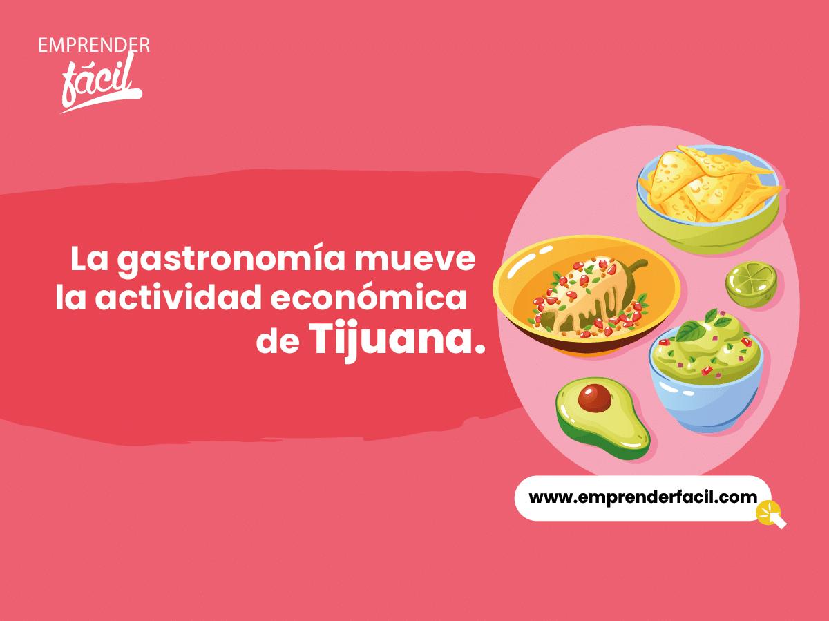 La gastronomía mueve la actividad económica de Tijuana.