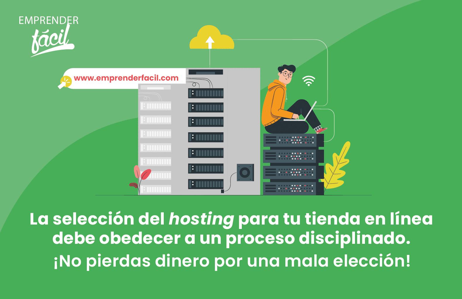 La selección del hosting para tu tienda en línea debe obedecer a un proceso disciplinado.