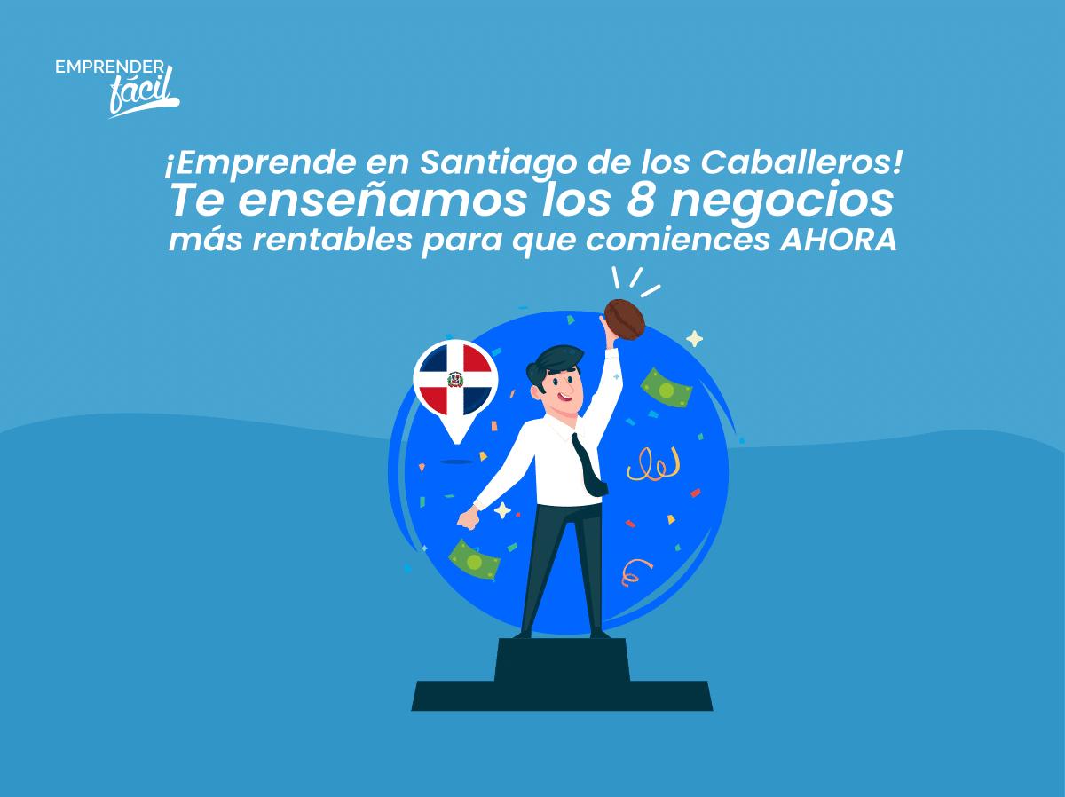 Negocios rentables en Santiago de los Caballeros ¡Infalibles!