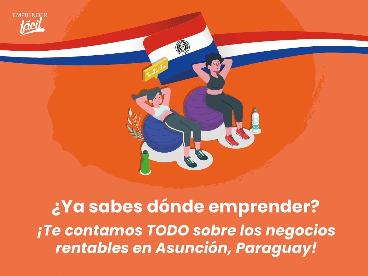 Negocios rentables en Asunción, Paraguay. ¡Garantizados!