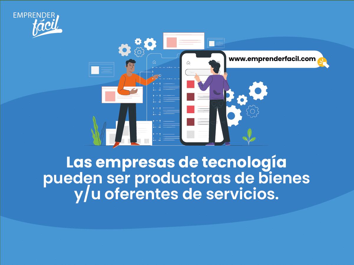 Las empresas de tecnología pueden ser productoras de bienes y/u oferentes de servicios.