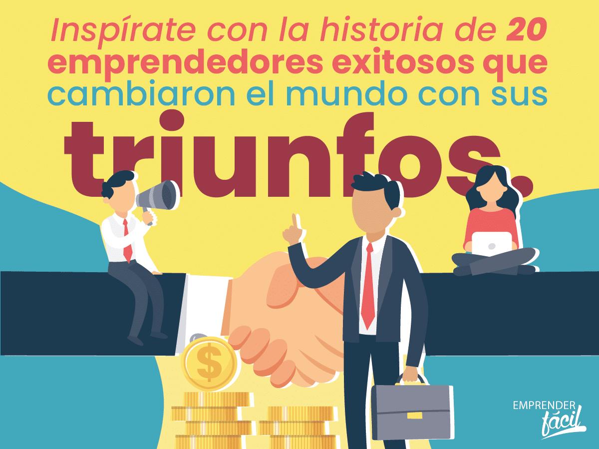 Emprendedores Exitosos que hicieron Historia ¡Inspírate!