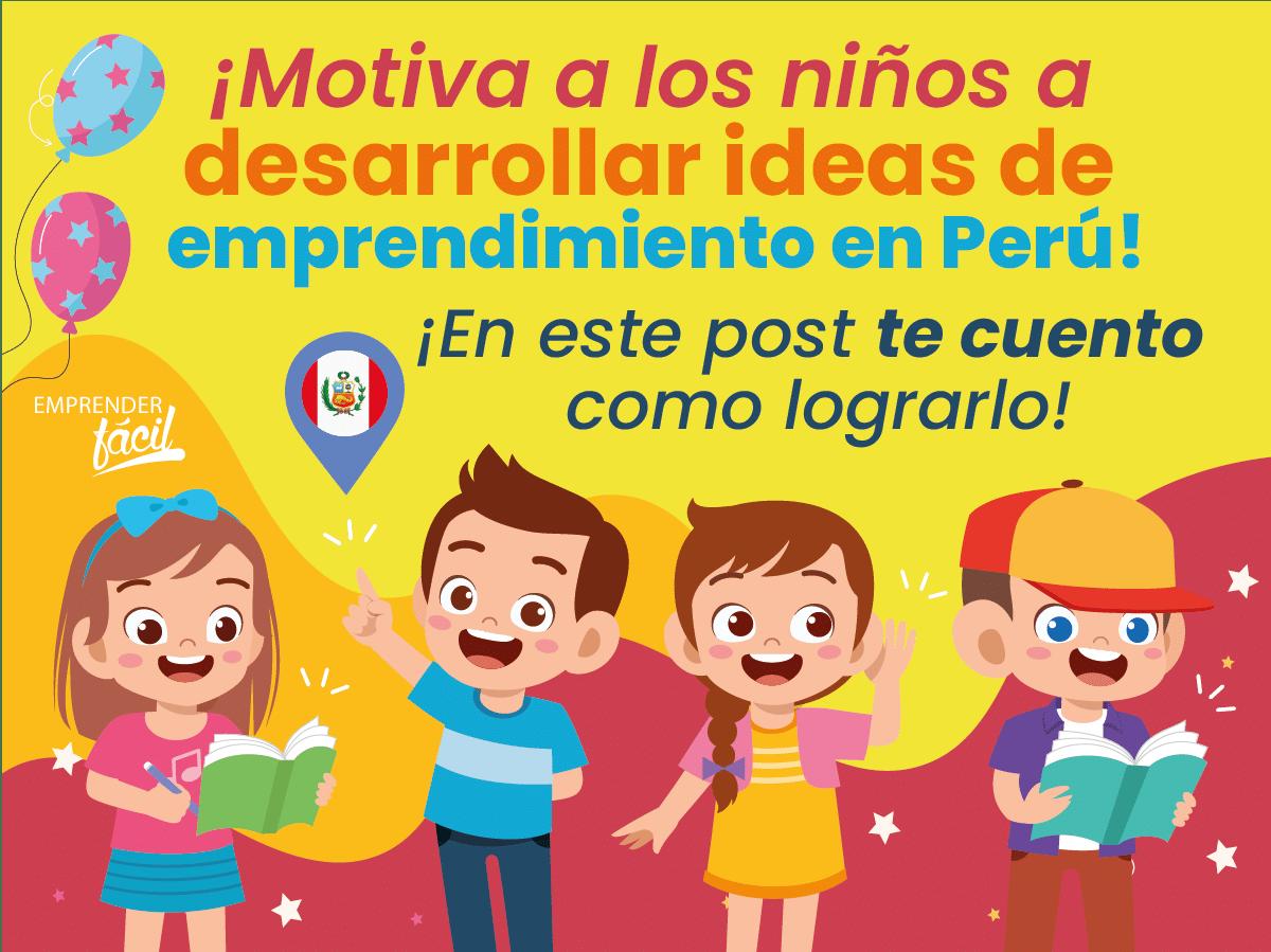 Niños emprendedores en Perú. ¡Consejos e ideas para apoyarlos!