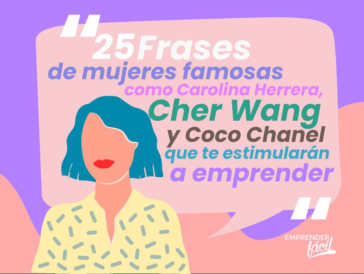 25 Frases de mujeres famosas como Carolina Herrera, Cher Wang y Coco Chanel que te estimularán a emprender