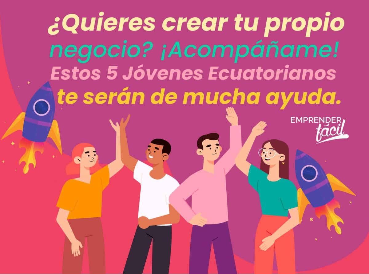 Jóvenes emprendedores ecuatorianos ¡Lideres en el mundo!