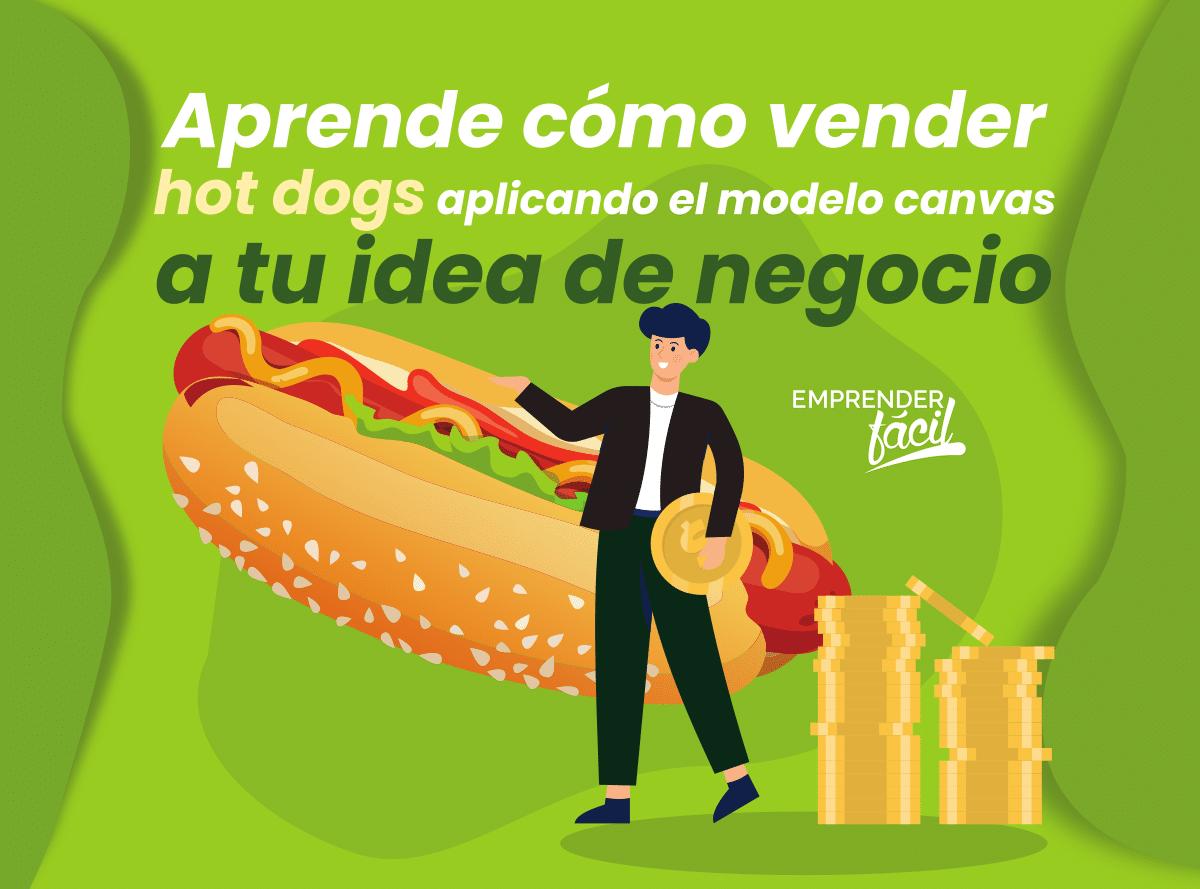 Cómo vender hot dogs aplicando canvas. III Parte